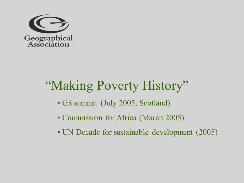 Making Poverty History G8 summit (July 2005, Scotland) Commission for Africa (March 2005) UN Decade for sustainable development (2005)