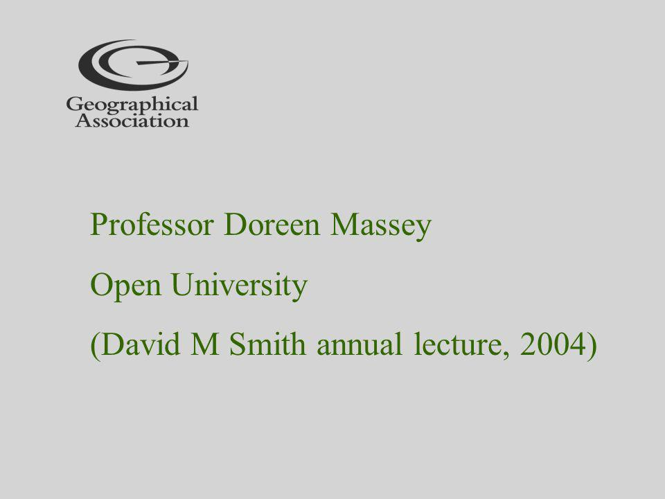Professor Doreen Massey Open University (David M Smith annual lecture, 2004)