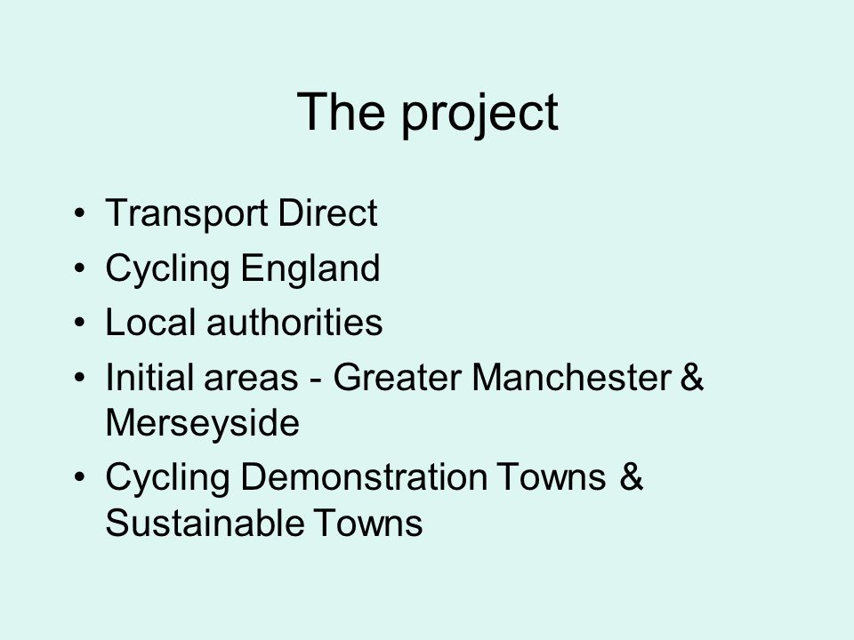 The project Transport Direct Cycling England Local authorities Initial areas - Greater Manchester & Merseyside Cycling Demonstration Towns & Sustainable Towns