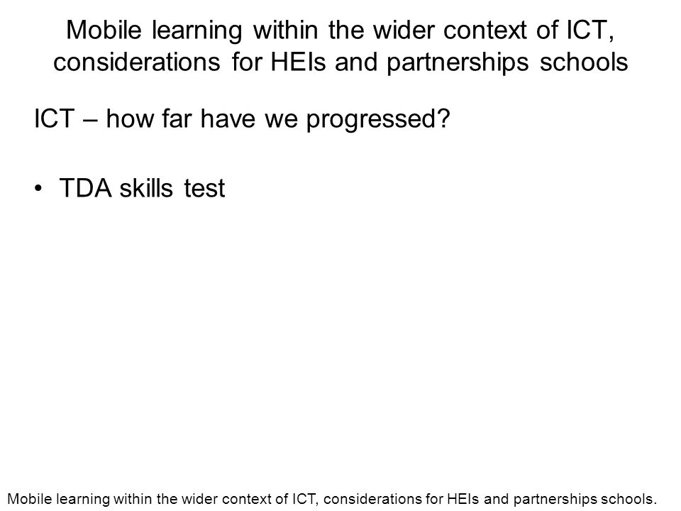 Mobile learning within the wider context of ICT, considerations for HEIs and partnerships schools ICT – how far have we progressed.