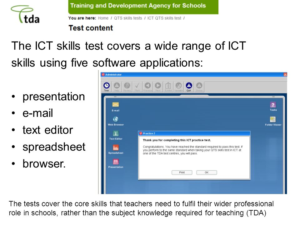 The ICT skills test covers a wide range of ICT skills using five software applications: presentation e-mail text editor spreadsheet browser.