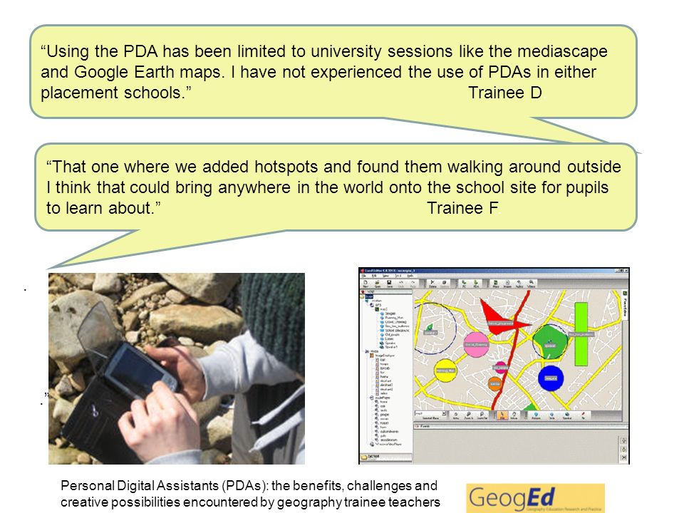 Personal Digital Assistants (PDAs): the benefits, challenges and creative possibilities encountered by geography trainee teachers..