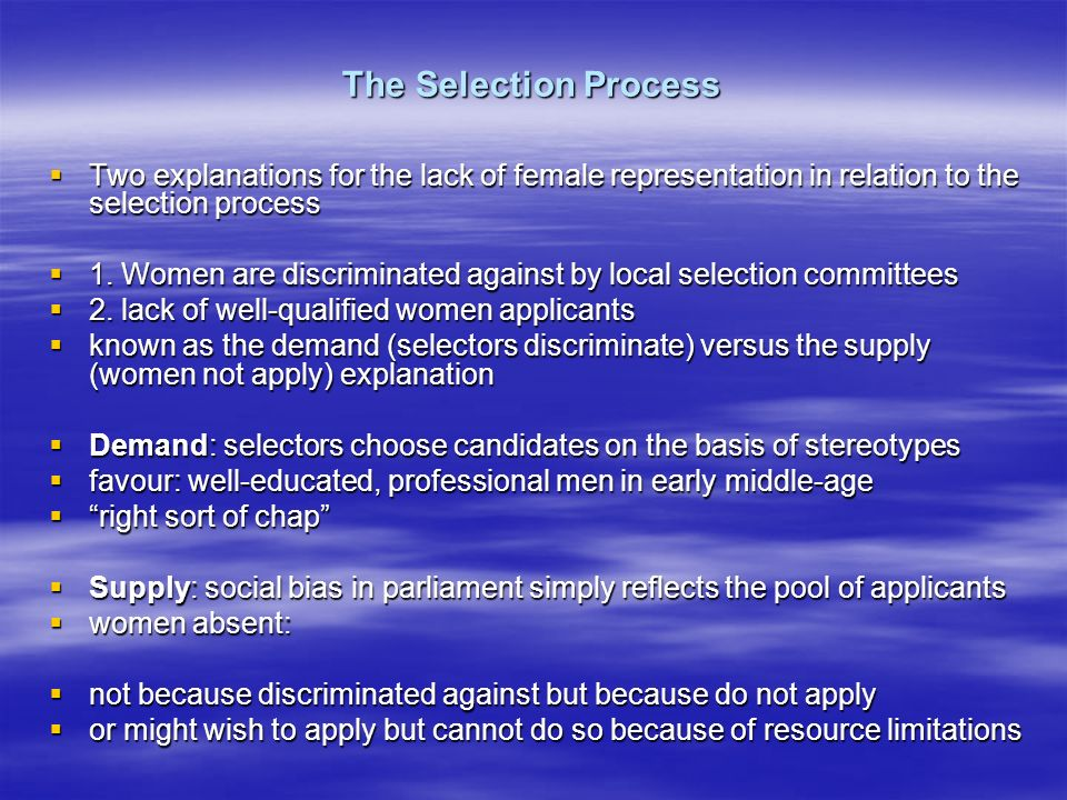 The Selection Process Two explanations for the lack of female representation in relation to the selection process Two explanations for the lack of female representation in relation to the selection process 1.