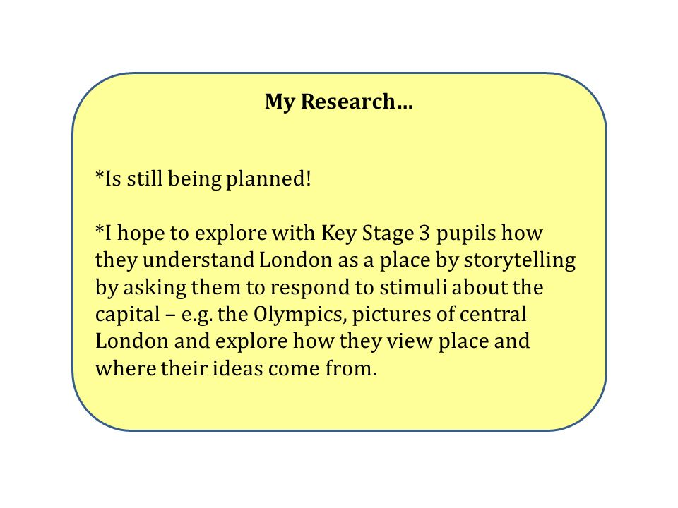 My Research… *Is still being planned.