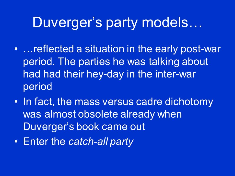 Duvergers party models… …reflected a situation in the early post-war period.