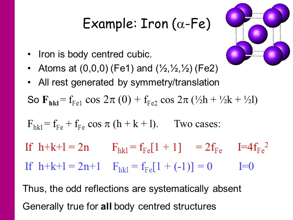 Example: Iron ( -Fe) Iron is body centred cubic.