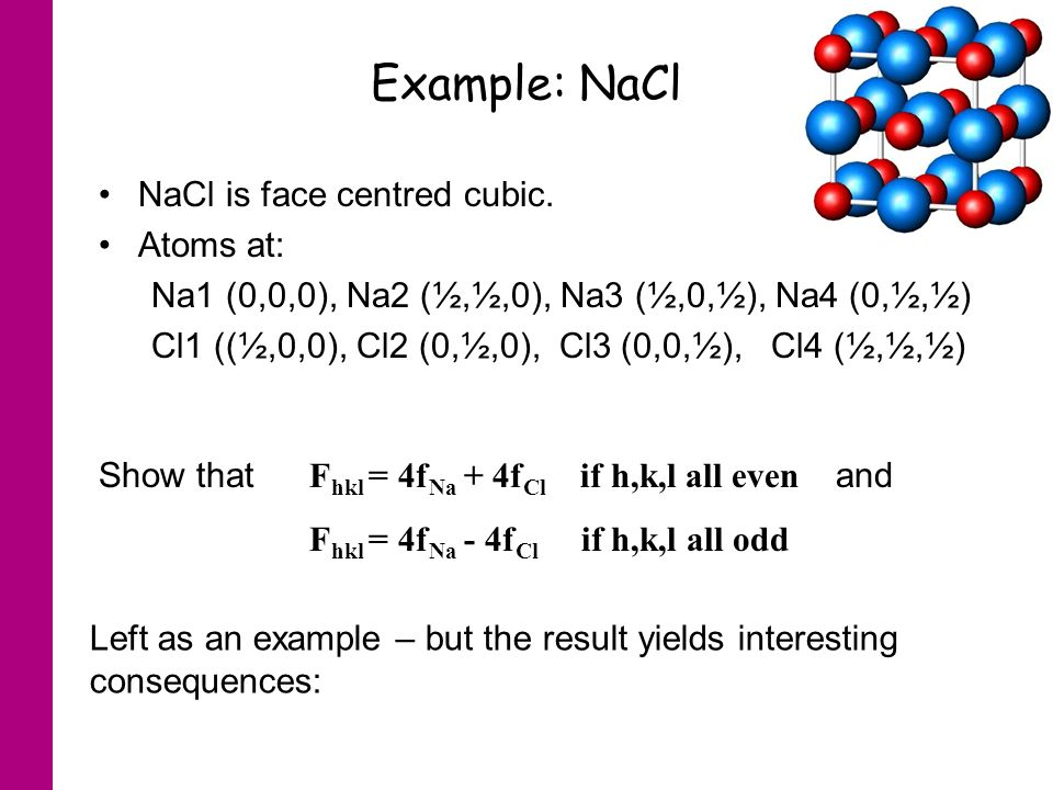 Example: NaCl NaCl is face centred cubic.