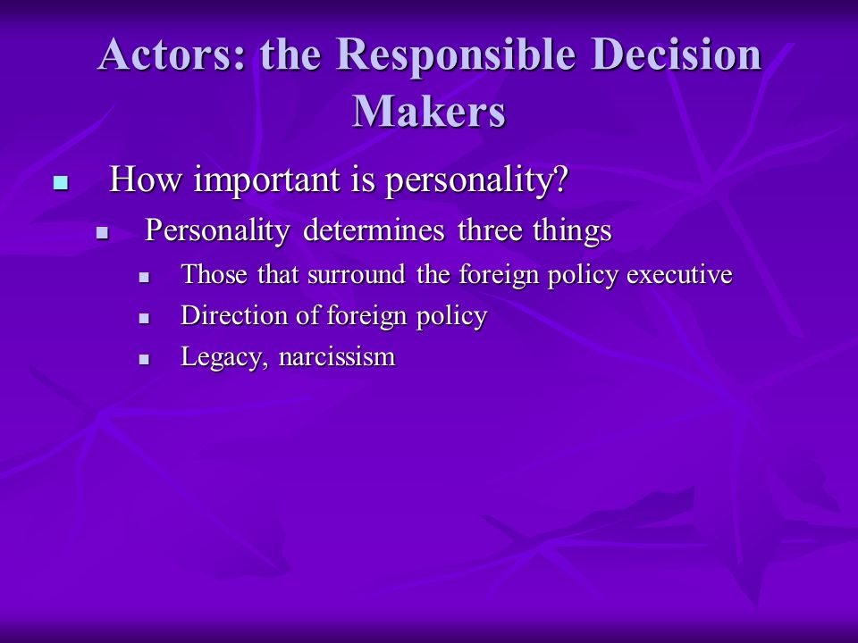Actors: the Responsible Decision Makers How important is personality.