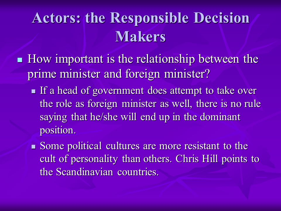 Actors: the Responsible Decision Makers How important is the relationship between the prime minister and foreign minister.