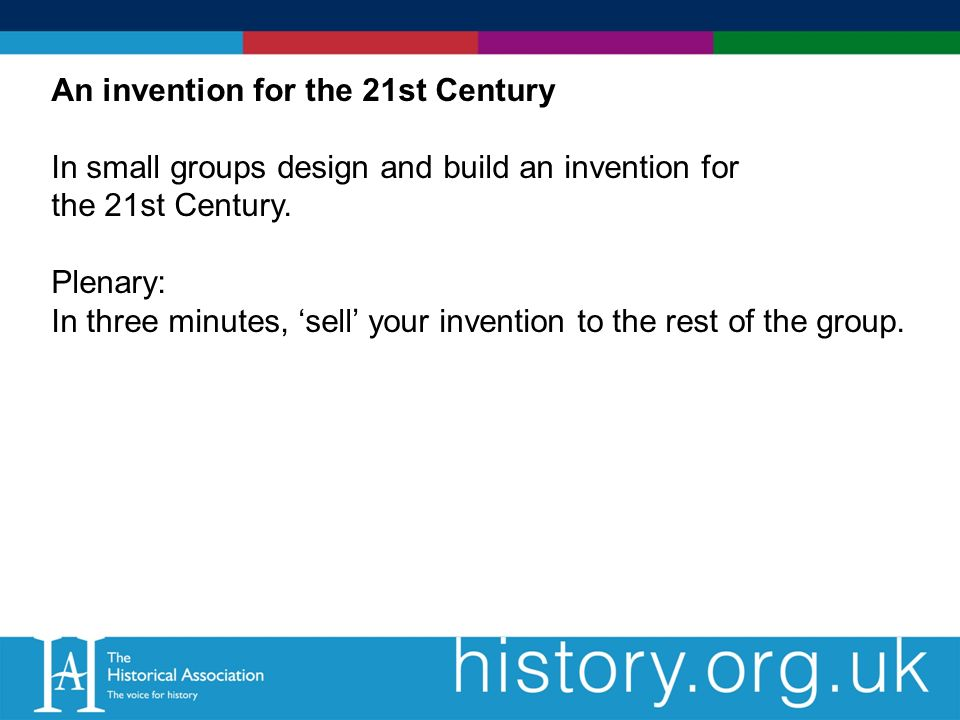 An invention for the 21st Century In small groups design and build an invention for the 21st Century.
