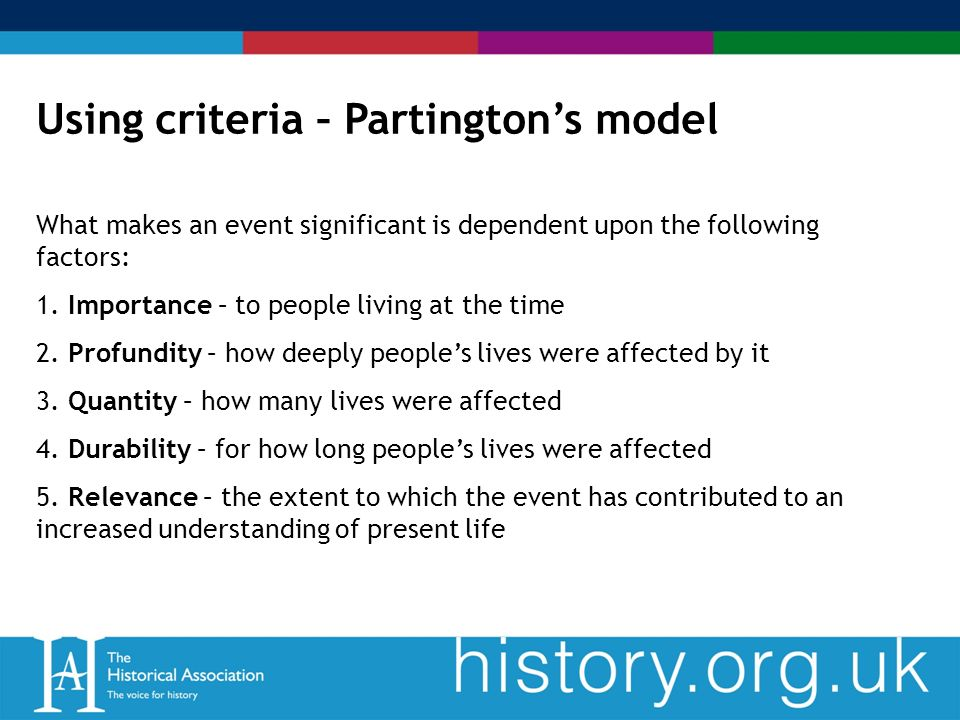 Using criteria – Partingtons model What makes an event significant is dependent upon the following factors: 1.