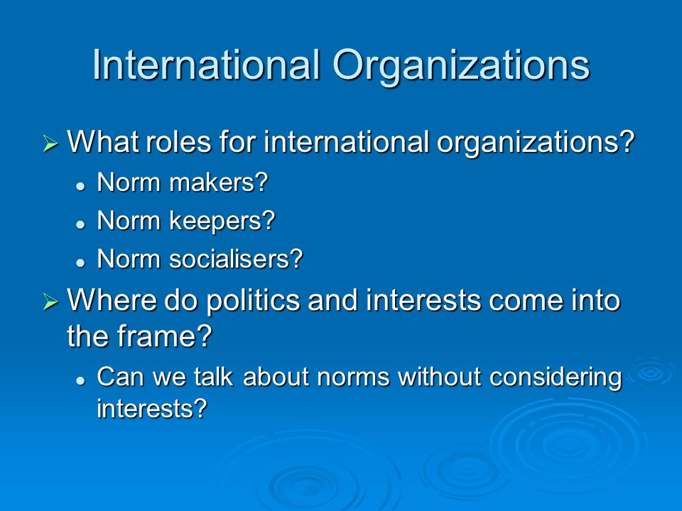 International Organizations What roles for international organizations.