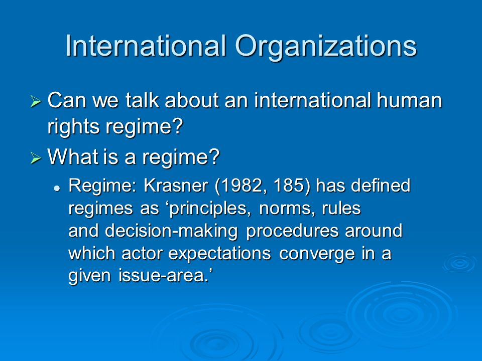 International Organizations Can we talk about an international human rights regime.