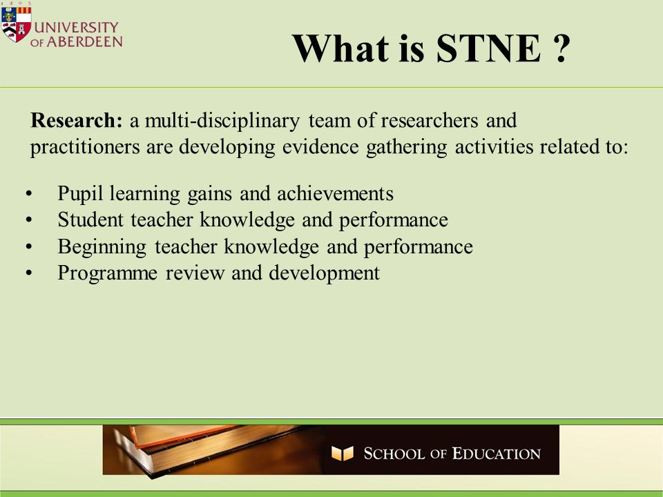 Pupil learning gains and achievements Student teacher knowledge and performance Beginning teacher knowledge and performance Programme review and development What is STNE .