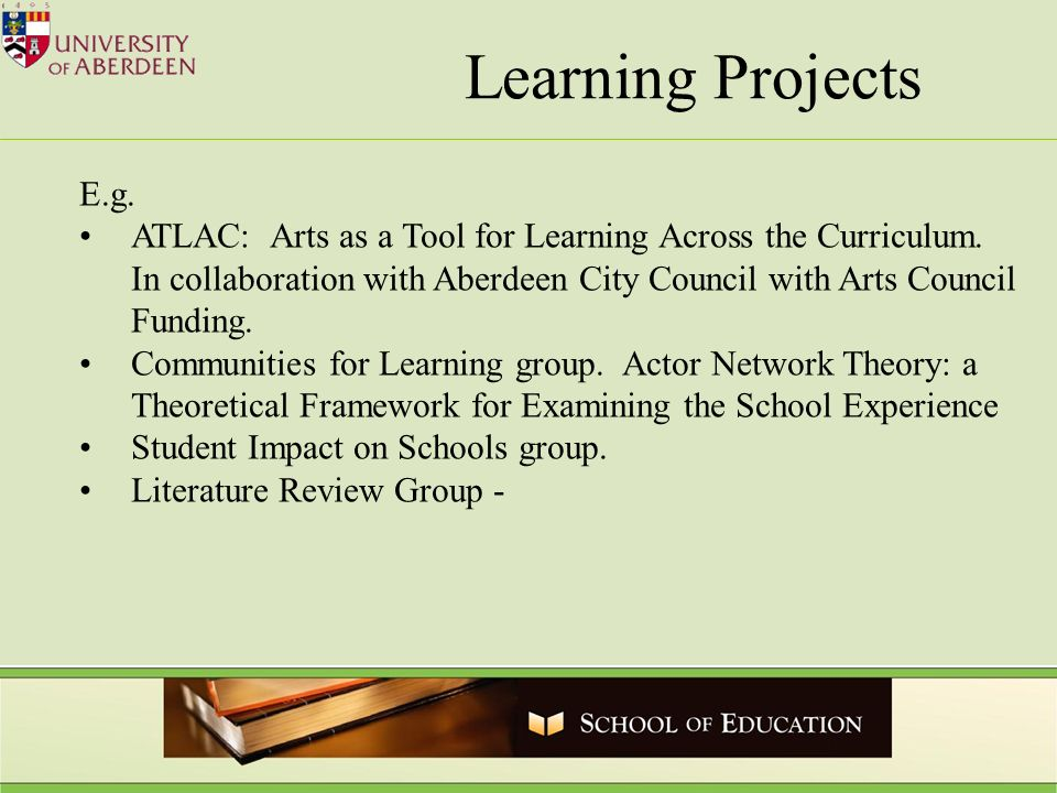 Learning Projects E.g. ATLAC: Arts as a Tool for Learning Across the Curriculum.