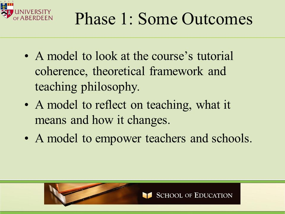 Phase 1: Some Outcomes A model to look at the courses tutorial coherence, theoretical framework and teaching philosophy.
