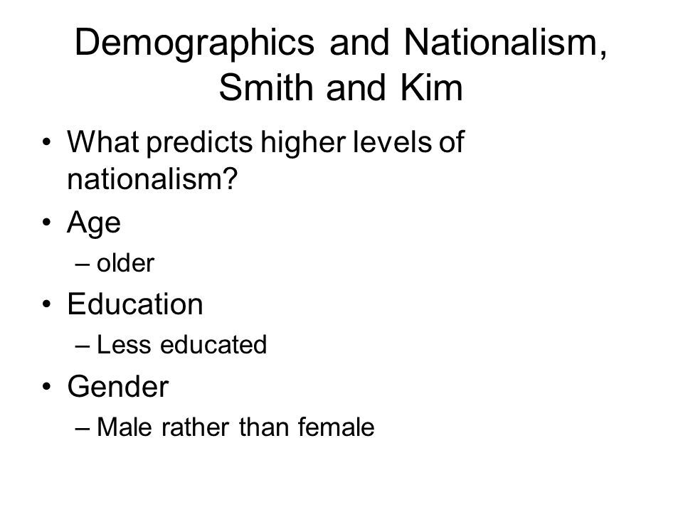 Demographics and Nationalism, Smith and Kim What predicts higher levels of nationalism.