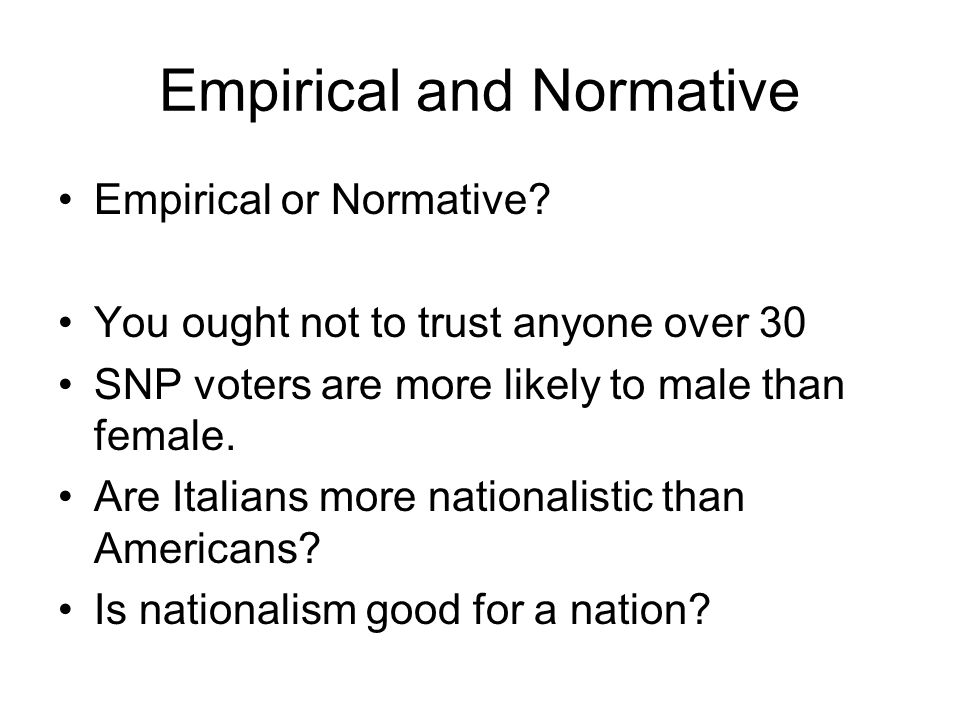 Empirical and Normative Empirical or Normative.