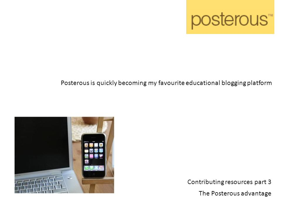 Contributing resources part 3 The Posterous advantage Posterous is quickly becoming my favourite educational blogging platform