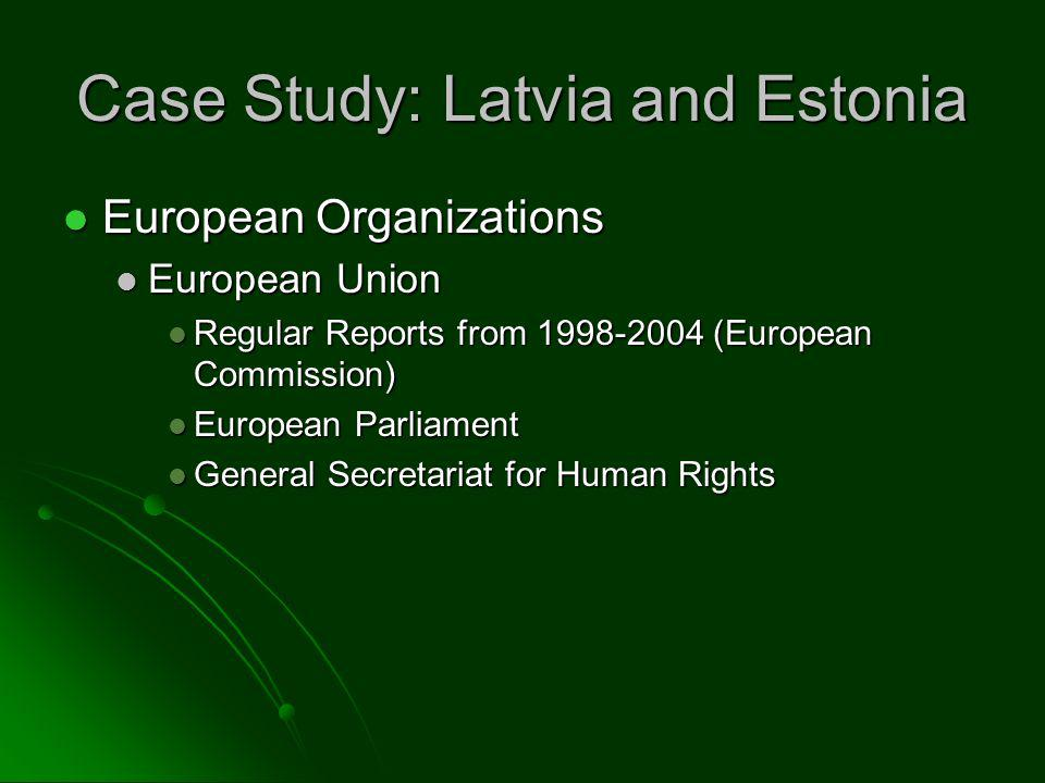 Case Study: Latvia and Estonia European Organizations European Organizations European Union European Union Regular Reports from 1998-2004 (European Commission) Regular Reports from 1998-2004 (European Commission) European Parliament European Parliament General Secretariat for Human Rights General Secretariat for Human Rights