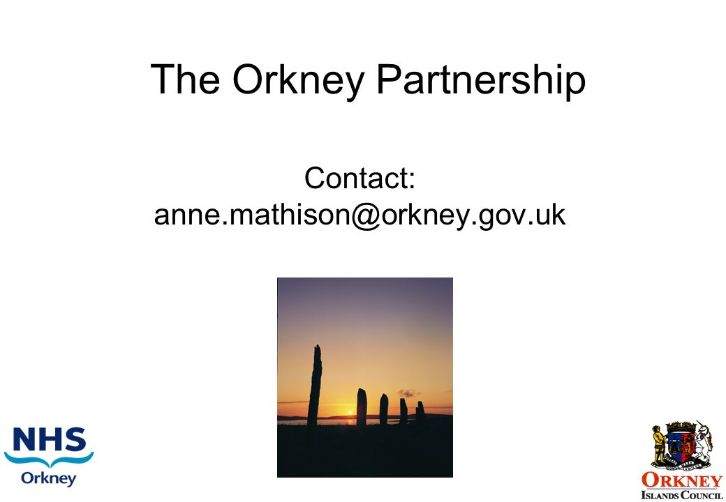 Contact: anne.mathison@orkney.gov.uk The Orkney Partnership