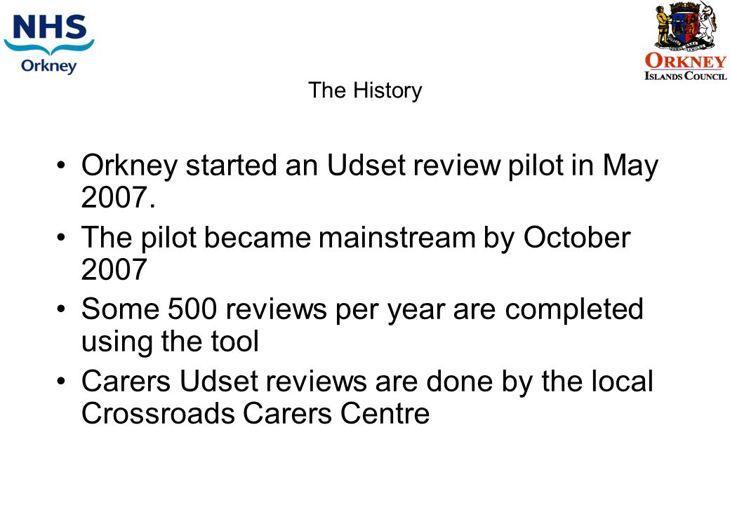 The History Orkney started an Udset review pilot in May 2007.