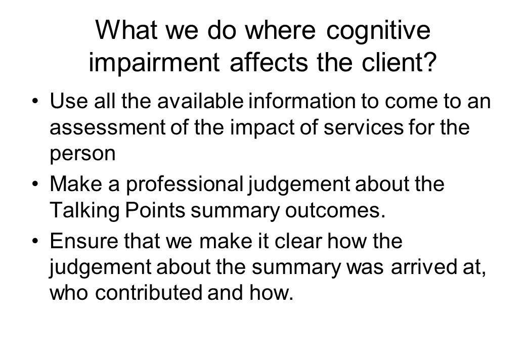 What we do where cognitive impairment affects the client.