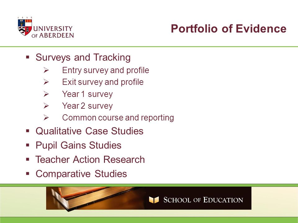 Portfolio of Evidence Surveys and Tracking Entry survey and profile Exit survey and profile Year 1 survey Year 2 survey Common course and reporting Qualitative Case Studies Pupil Gains Studies Teacher Action Research Comparative Studies