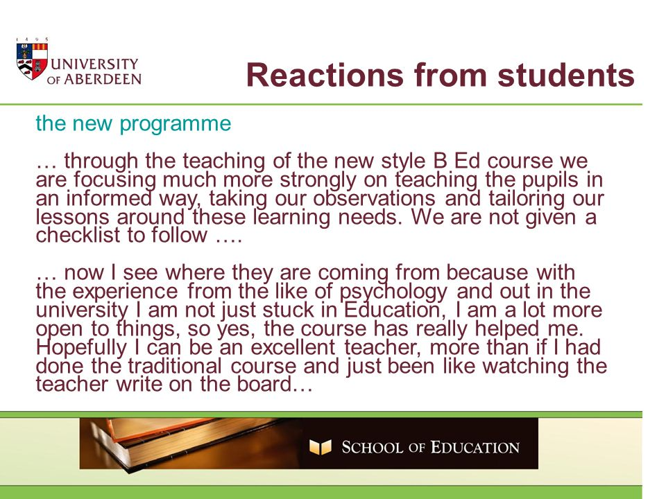the new programme … through the teaching of the new style B Ed course we are focusing much more strongly on teaching the pupils in an informed way, taking our observations and tailoring our lessons around these learning needs.