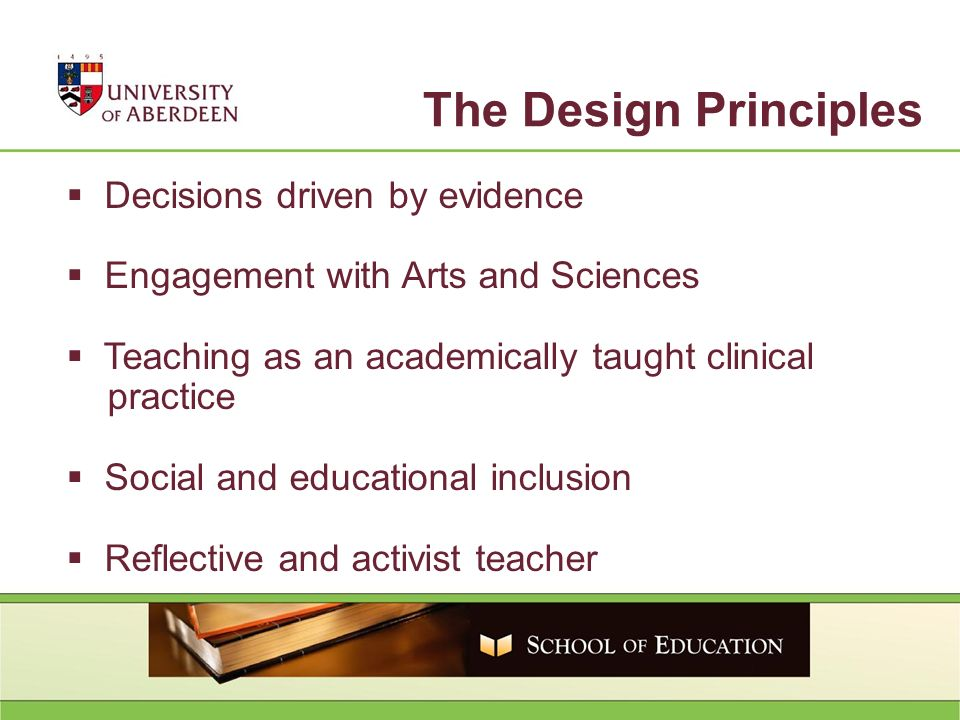 The Design Principles Decisions driven by evidence Engagement with Arts and Sciences Teaching as an academically taught clinical practice Social and educational inclusion Reflective and activist teacher