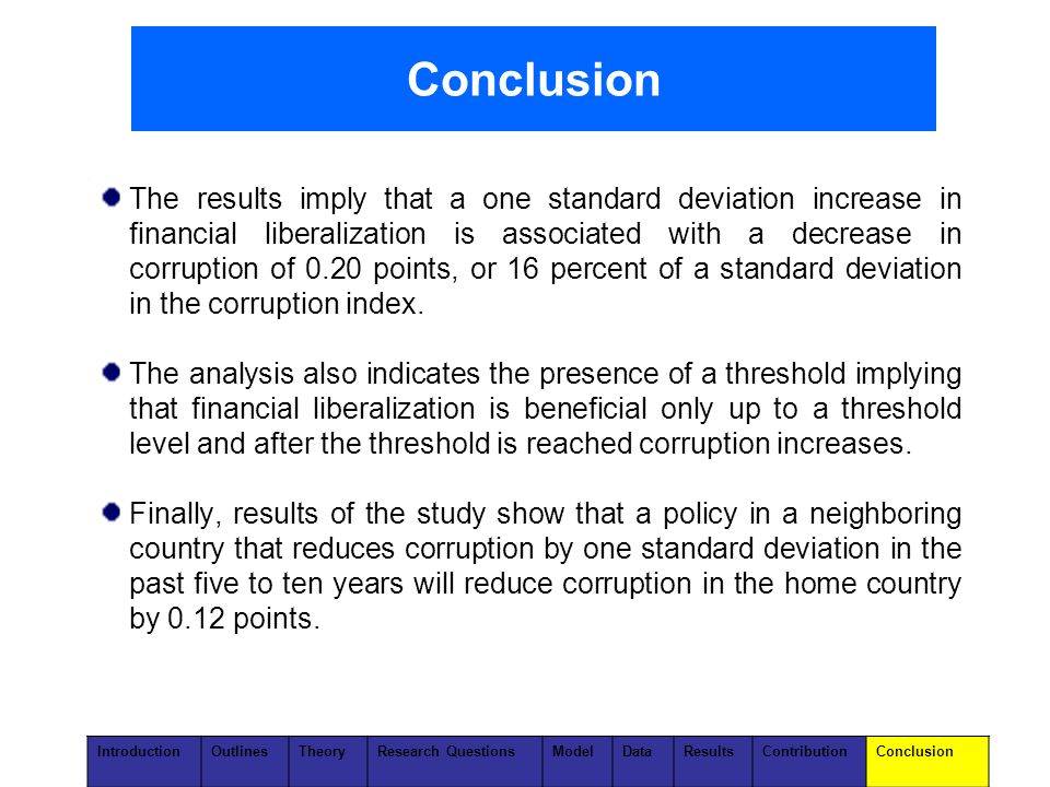 The results imply that a one standard deviation increase in financial liberalization is associated with a decrease in corruption of 0.20 points, or 16 percent of a standard deviation in the corruption index.