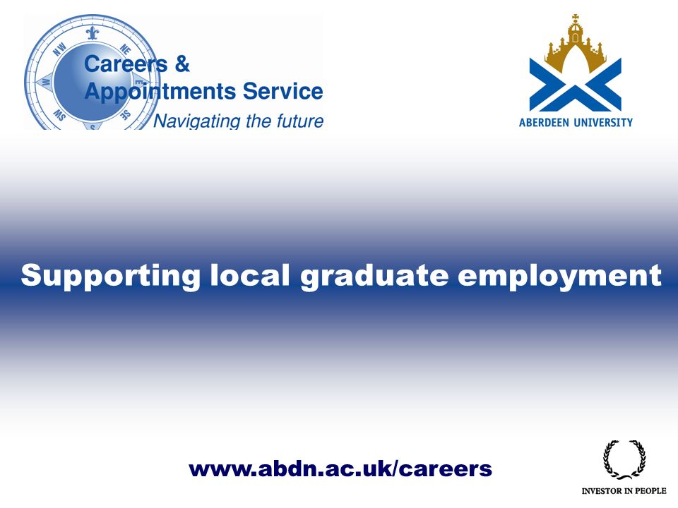 www.abdn.ac.uk/careers Supporting local graduate employment