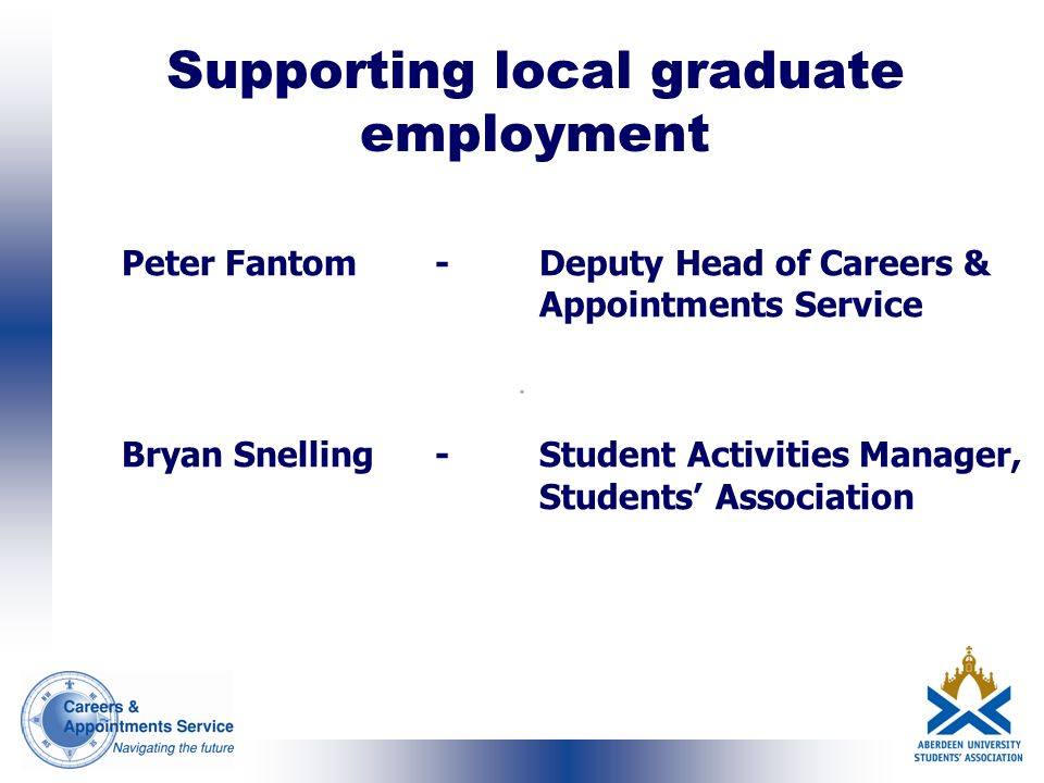 Peter Fantom-Deputy Head of Careers & Appointments Service Bryan Snelling-Student Activities Manager, Students Association