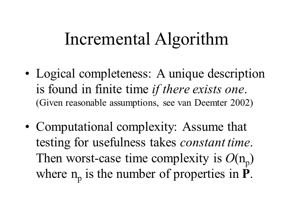 Incremental Algorithm Logical completeness: A unique description is found in finite time if there exists one.