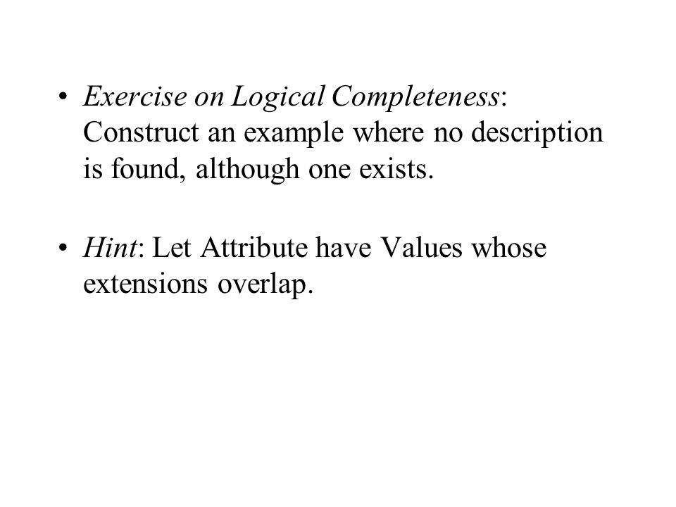 Exercise on Logical Completeness: Construct an example where no description is found, although one exists.