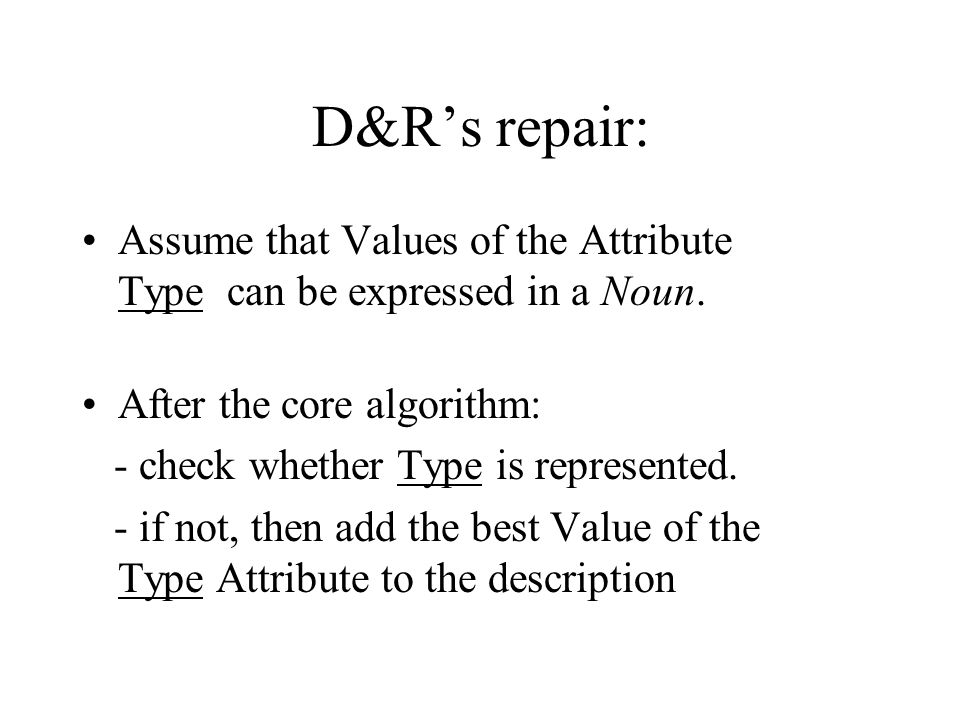 D&Rs repair: Assume that Values of the Attribute Type can be expressed in a Noun.