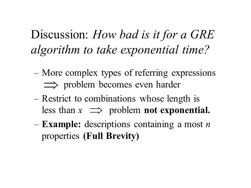 Discussion: How bad is it for a GRE algorithm to take exponential time.