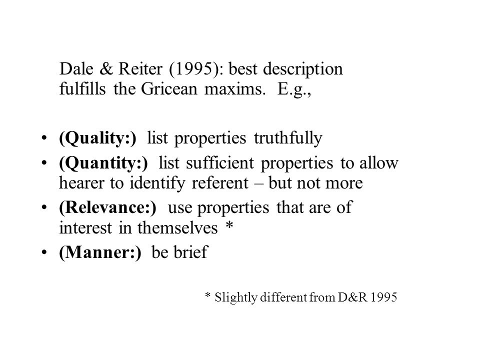 Dale & Reiter (1995): best description fulfills the Gricean maxims.