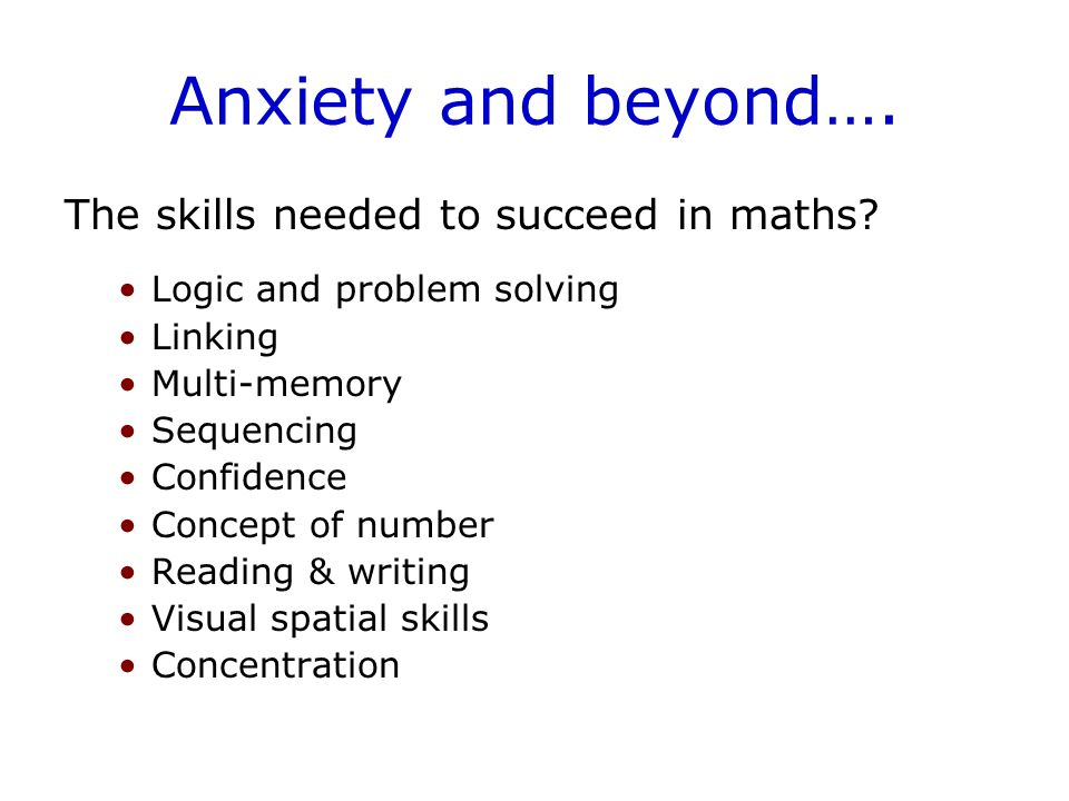 Anxiety and beyond…. The skills needed to succeed in maths.