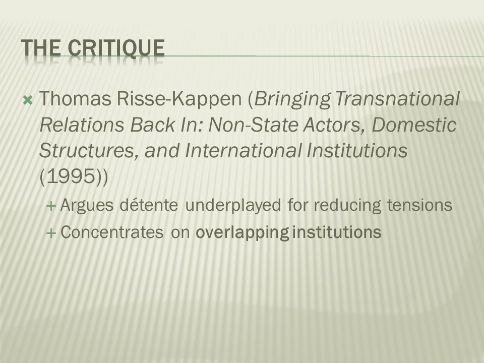 Thomas Risse-Kappen (Bringing Transnational Relations Back In: Non-State Actors, Domestic Structures, and International Institutions (1995)) Argues détente underplayed for reducing tensions Concentrates on overlapping institutions