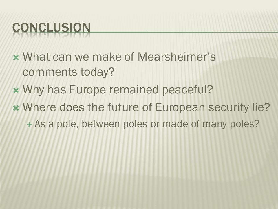 What can we make of Mearsheimers comments today. Why has Europe remained peaceful.