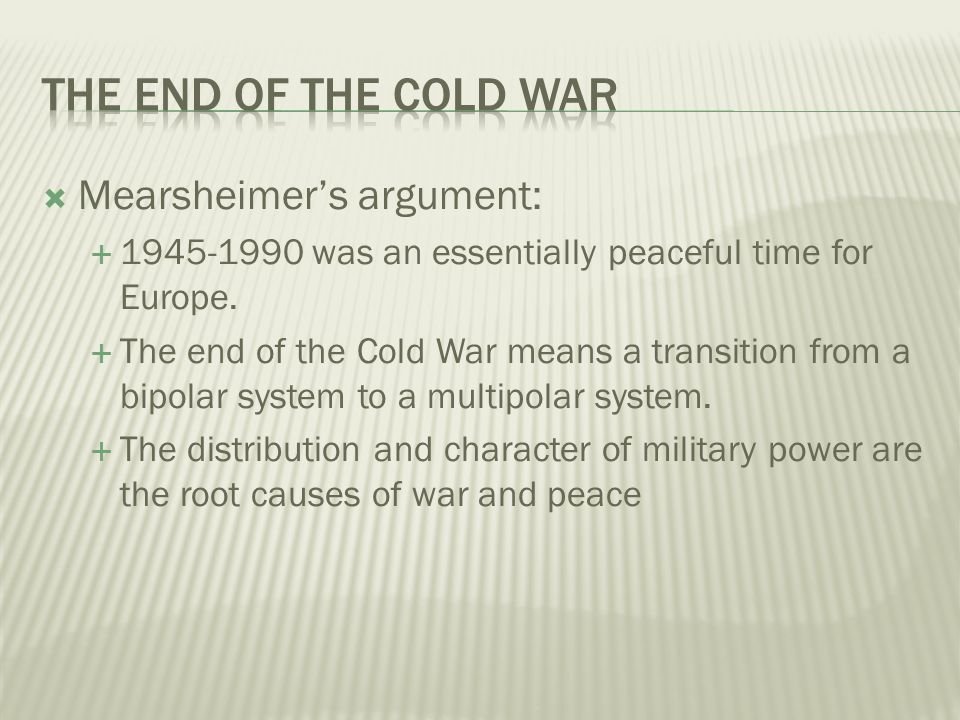 Mearsheimers argument: 1945-1990 was an essentially peaceful time for Europe.
