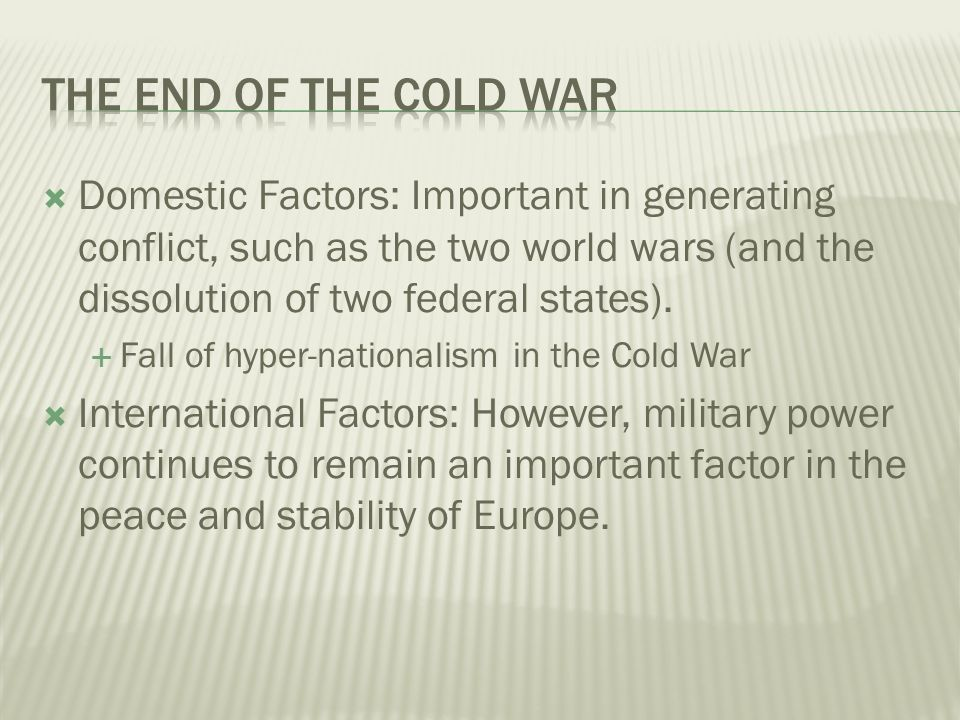 Domestic Factors: Important in generating conflict, such as the two world wars (and the dissolution of two federal states).