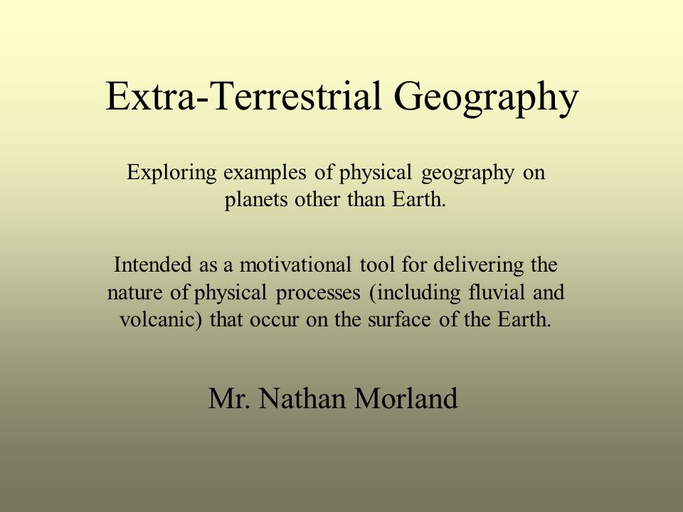 Extra-Terrestrial Geography Exploring examples of physical geography on planets other than Earth.