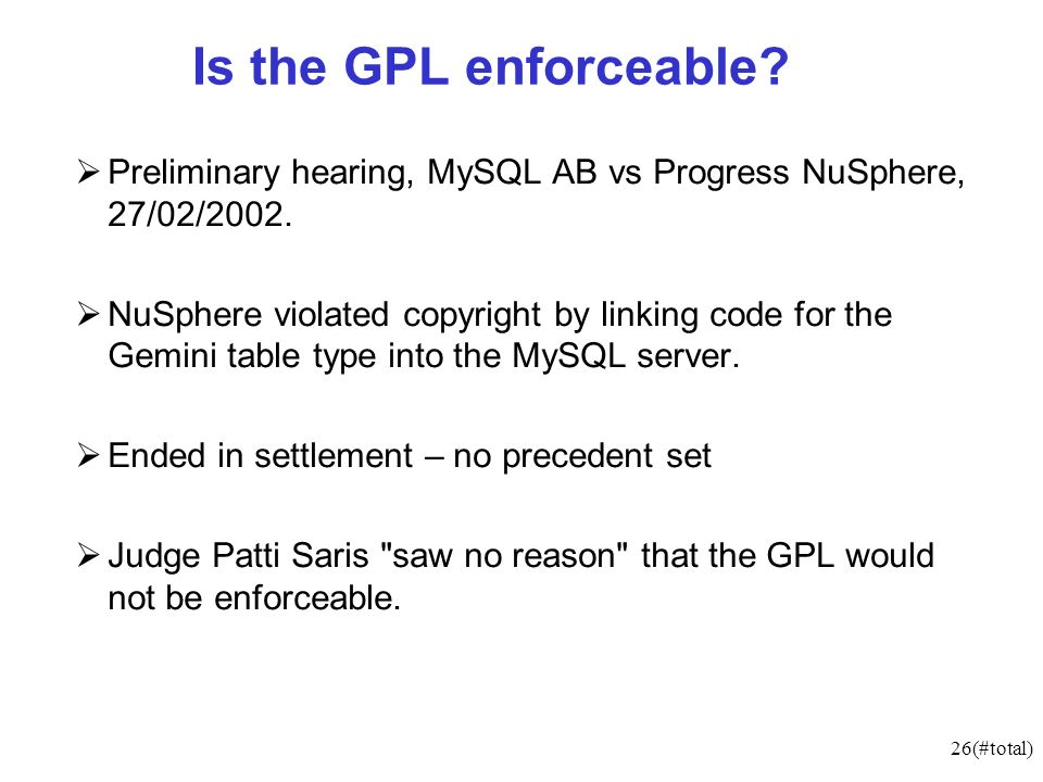 26(#total) Is the GPL enforceable. Preliminary hearing, MySQL AB vs Progress NuSphere, 27/02/2002.