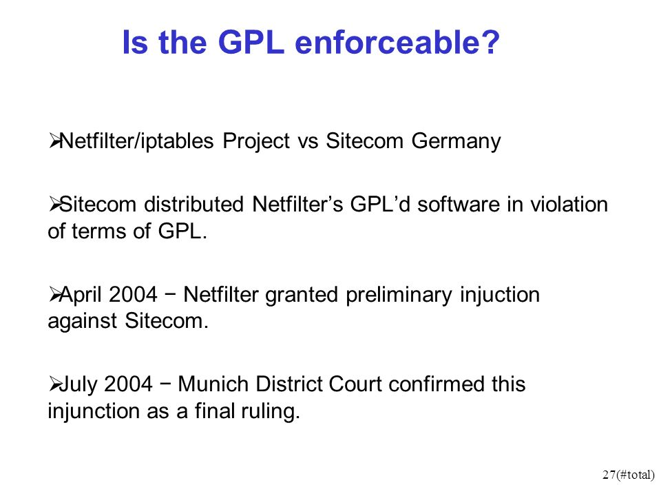 27(#total) Is the GPL enforceable.