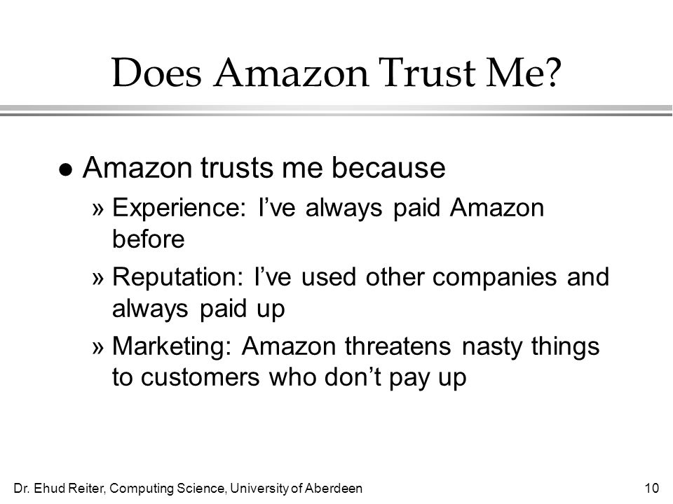 Dr. Ehud Reiter, Computing Science, University of Aberdeen10 Does Amazon Trust Me.