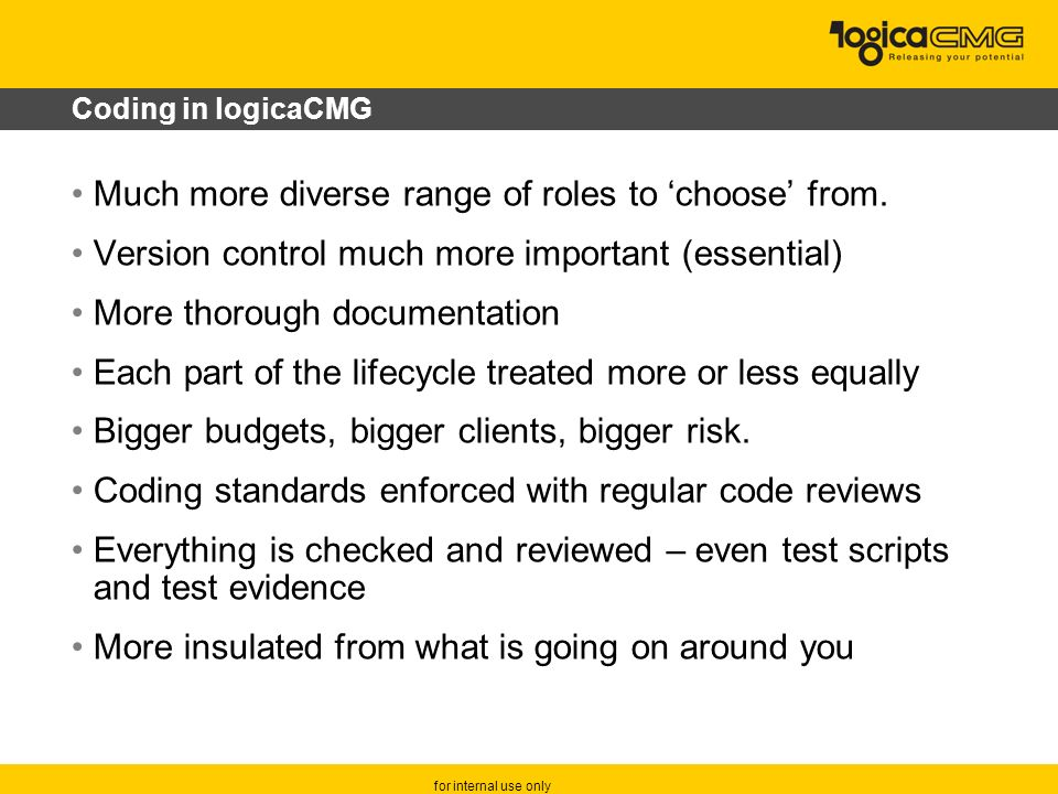for internal use only Coding in logicaCMG Much more diverse range of roles to choose from.