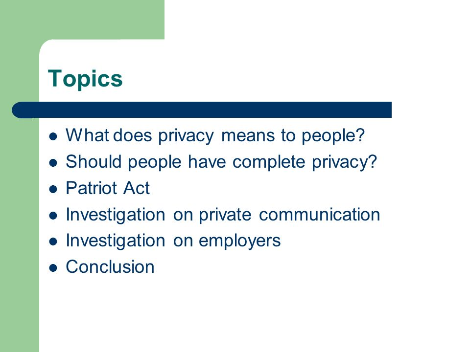 Topics What does privacy means to people. Should people have complete privacy.