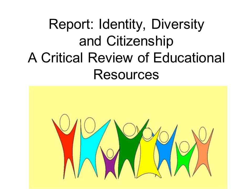 Report: Identity, Diversity and Citizenship A Critical Review of Educational Resources